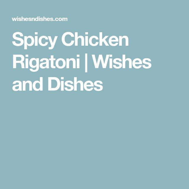 Spicy Chicken Rigatoni | Wishes and Dishes