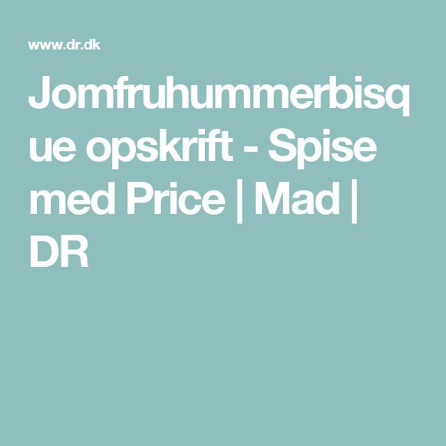 Jomfruhummerbisque opskrift - Spise med Price | Mad | DR