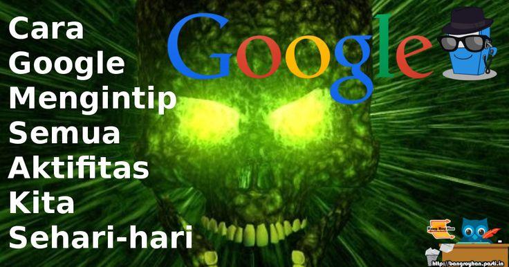 Bagaimana cara google mengintip semua aktifitas kita sehari hari?  Simak penjelasannya disini http://bangroyhan.pasti.in/teknologi/cara-google-mengintip-aktifitas-kita-sehari-hari/