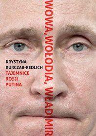 Wowa, Wołodia, Władimir. Tajemnice Rosji Putina - Kurczab-Redlich Krystyna / Kurczab-Redlich Krystyna / za 33,99 zł | Ebook empik.com