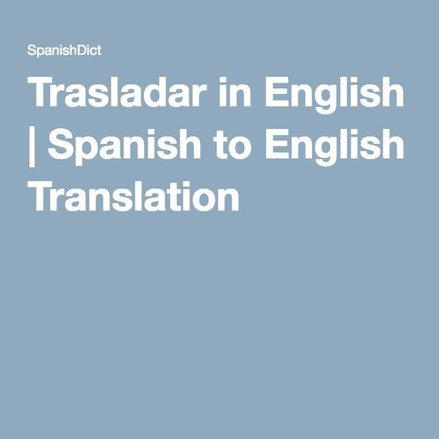 Trasladar in English | Spanish to English Translation