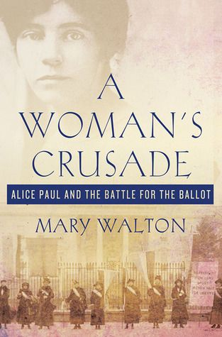 2012: A Woman's Crusade: Alice Paul and the Battle for the Ballot