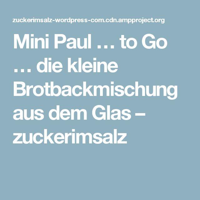 Mini Paul … to Go … die kleine Brotbackmischung aus dem Glas – zuckerimsalz