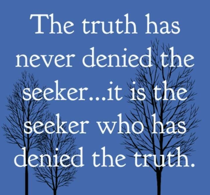 Quote: The Truth Has Never Denied The Seeker