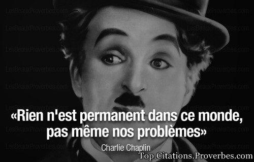 Citation courte : Rien n'est permanent dans ce monde, pas même nos problèmes – Charlie Chaplin