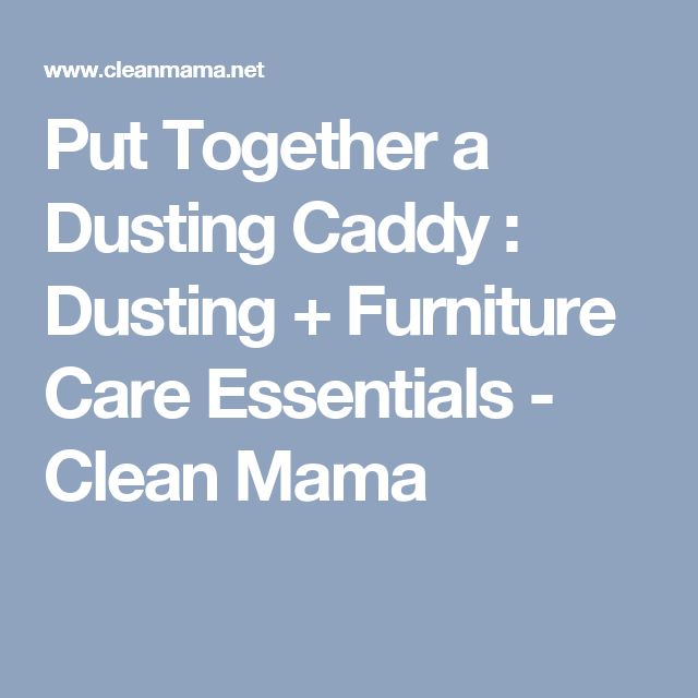 Put Together a Dusting Caddy : Dusting + Furniture Care Essentials - Clean Mama