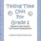 This unit is based on the Ontario Curriculum Expectations.  This 40 page package contains: Curriculum Expectations Lesson Ideas Time Posters (4 pag...