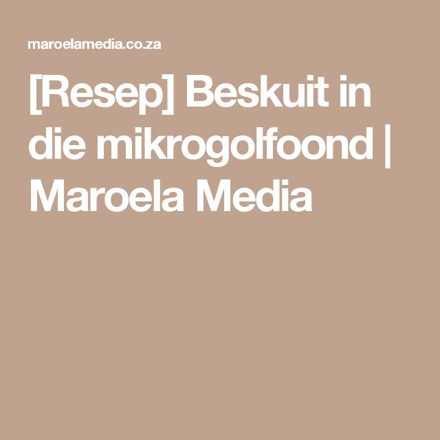 [Resep] Beskuit in die mikrogolfoond   Maroela Media