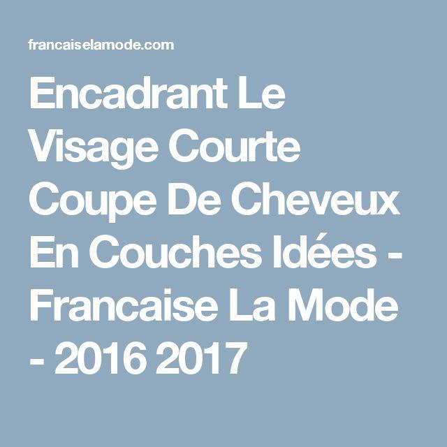 Encadrant Le Visage Courte Coupe De Cheveux En Couches Idées - Francaise La Mode - 2016 2017