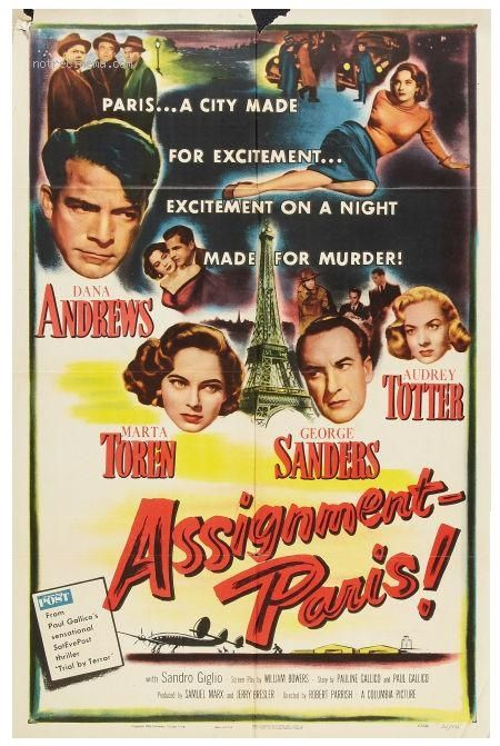 Assignment: Paris (1952) Stars: Dana Andrews, Märta Torén, George Sanders, Audrey Totter, Sandro Giglio, Willis Bouchey ~ Directors: Robert Parrish, Phil Karlson (Nominated ffor a  Golden Globe in 1953 for Best Film Promoting International Understanding)