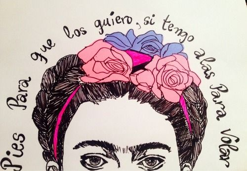 """Feet, why do I need them if I have wings to fly?"" -Frida Kahlo"