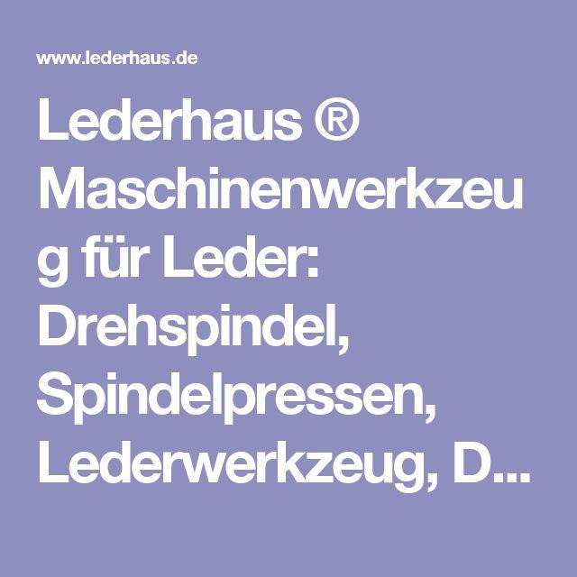 Lederhaus ® Maschinenwerkzeug für Leder: Drehspindel, Spindelpressen, Lederwerkzeug, Druckknopfwerkzeug, Nietwerkzeug, Ösenwerkzeug, Spindelpresse