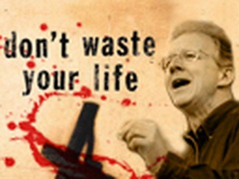 """John Piper """"Don't Waste Your Life"""" This sermon totally changed my focus a few years ago."""