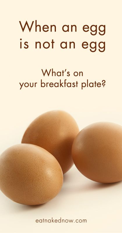 When an egg is not an egg: What's on your breakfast plate? | eatnakednow.com