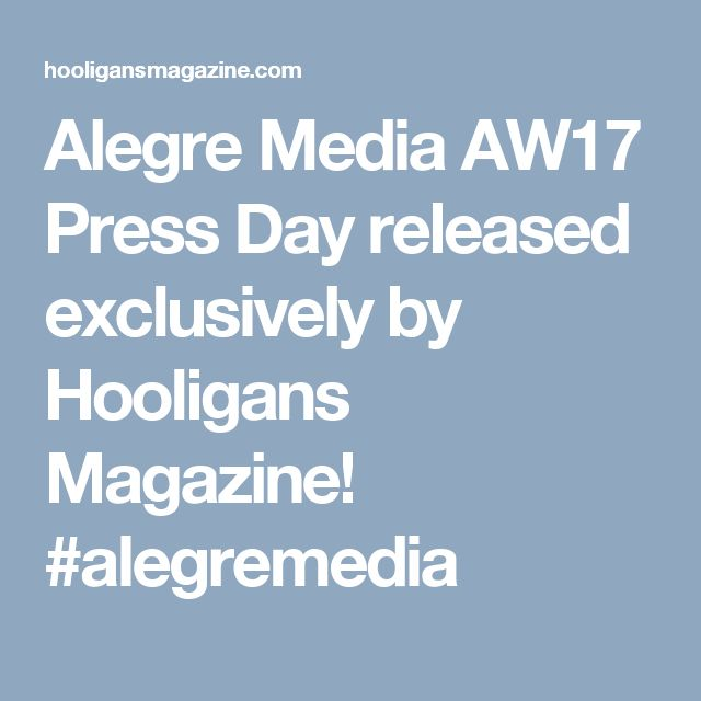 Alegre Media AW17 Press Day released exclusively by Hooligans Magazine! #alegremedia