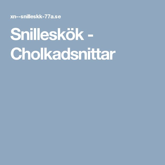Snilleskök - Cholkadsnittar