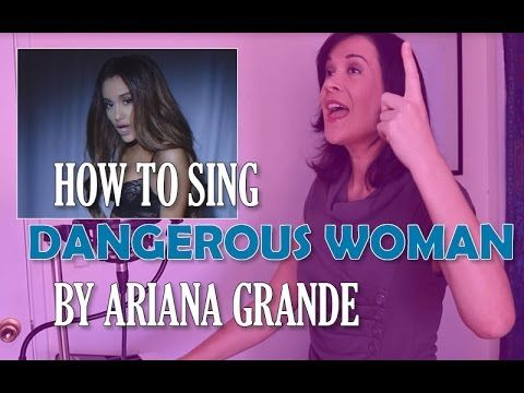 How To Sing Dangerous Woman by Ariana Grande - YouTube