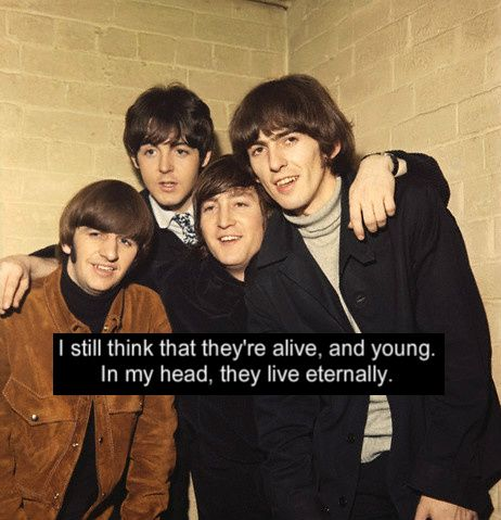 I still think that they're alive, and young. In my head, they live eternally.