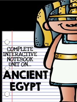 Ancient Egypt: Complete Interactive Notebook Packages  Are your students clamoring for more information about the mummies, gods and goddesses, and pharaohs of Ancient Egypt?  Are you looking for a way to encourage deep thinking, reflection, and organization?