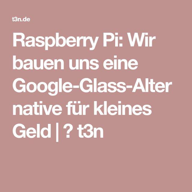 Raspberry Pi: Wir bauen uns eine Google-Glass-Alternative für kleines Geld | ❤ t3n