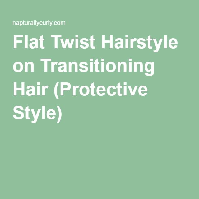 Flat Twist Hairstyle on Transitioning Hair (Protective Style)