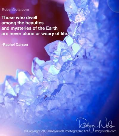 """Those who dwell among the beauties and mysteries of the Earth are never alone or weary of life."" -Rachel Carson #crystals #nature #quotes"
