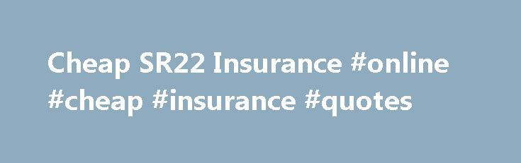 Cheap SR22 Insurance #online #cheap #insurance #quotes http://cheap.nef2.com/cheap-sr22-insurance-online-cheap-insurance-quotes/  on SR22 Insurance What Is SR22 Insurance? Although the name is misleading, SR22 is not literally an insurance policy. SR22 is actually a form that the state requires drivers to submit to prove that the driver has a minimum amount of insurance. This form is mandated by law. In most cases, the insurance provider files this form. SR22 is simply a document that proves…