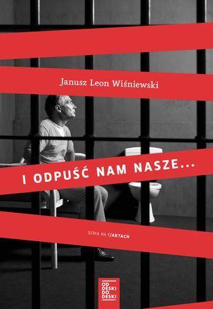 """Janusz Leon Wiśniewski, """"I odpuść nam nasze..."""", Od Deski Do Deski, Warszawa 2015. 220 stron"""