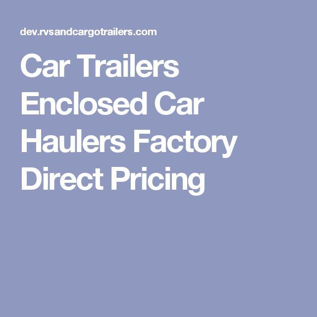 Car Trailers Enclosed Car Haulers Factory Direct Pricing