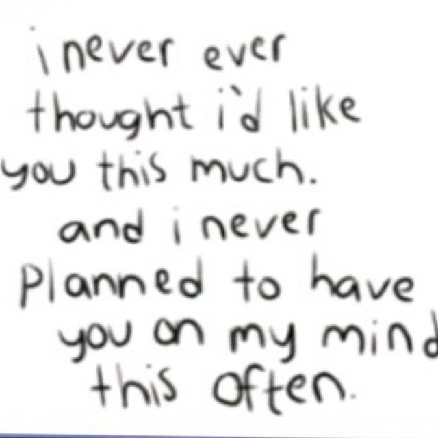I never ever thought I'd like you this much and I never planned to have you on my mind this often. #cutequote