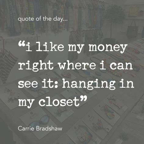"""quote of the day... """"i like my money right where i can see it: hanging in my closet"""" Carrie Bradshaw  One Button Inspirational Quote #onebutton #hemandedge #inspiration #beinspired. Find all One Button jewellery and accessories at www.theonebuttonshop.com"""