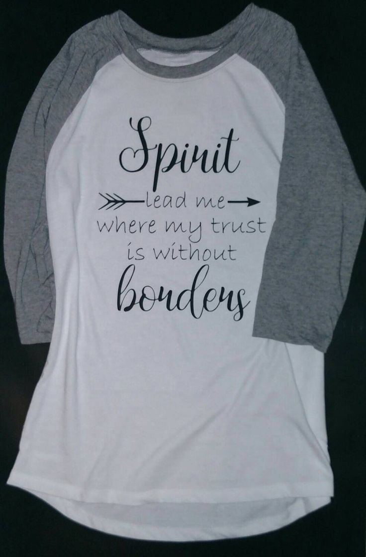 Spirit lead me where my trust is without borders raglan shirt by LarroweDesigns on Etsy https://www.etsy.com/listing/265304725/spirit-lead-me-where-my-trust-is-without