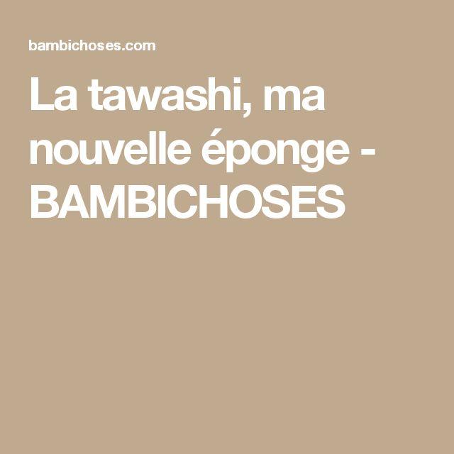 La tawashi, ma nouvelle éponge - BAMBICHOSES