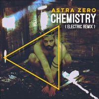 Chemistry (Electric Remix) - Single by Astra Zero