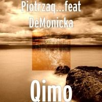 PIOTRzaq feat...DeMonicka - QIMO by DeMonicka on SoundCloud