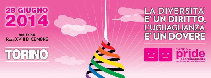 La diversità è un diritto, l'uguaglianza è un dovere. 28 giugno 2014: Torino Pride! Partenza da piazza XVIII Dicembre, ore 15.30
