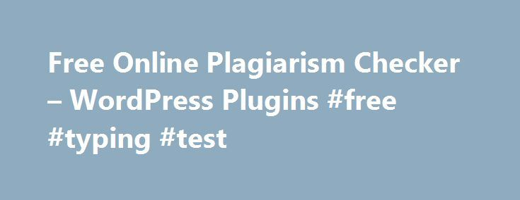 Free Online Plagiarism Checker – WordPress Plugins #free #typing #test http://free.remmont.com/free-online-plagiarism-checker-wordpress-plugins-free-typing-test/  #free plagiarism checker # Free online plagiarism checker plugin (tool) for wordpress users. Check your text is true or unique or it is copy pasted. Wanna try it? Want a test drive before you install it check it Free Plagiarism checker . Found any bug in this plugin inform us . Free online plagiarism checker […]