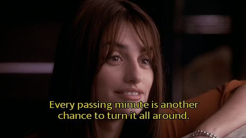 Every passing minute is another chance to turn it all around.  Vanilla Sky