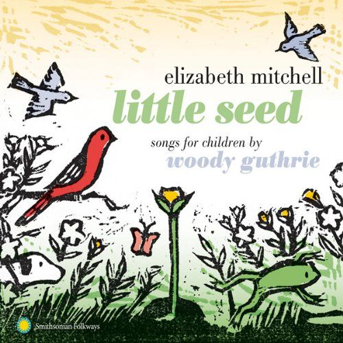 Elizabeth Mitchell / Little Seed (Songs for Children By Woody Guthrie)