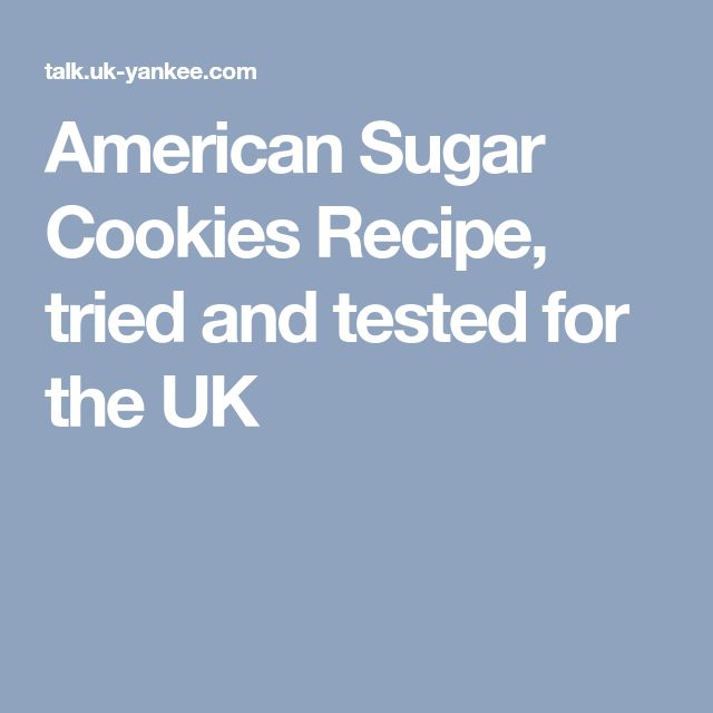 American Sugar Cookies Recipe, tried and tested for the UK