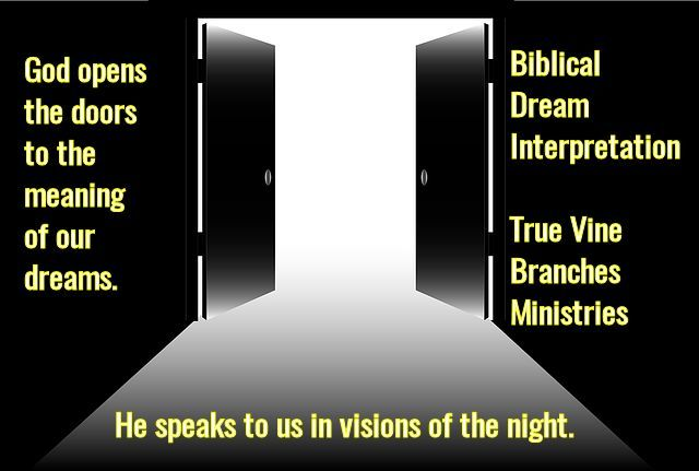 God opens the doors to the meaning of our dreams. He speaks to us in visions of the night. Biblical Dream Interpretation at TrueVineBranches.org