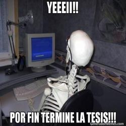 YEEEII!! POR FIN TERMINE LA TESIS!!!  - Esqueleto esperando meme