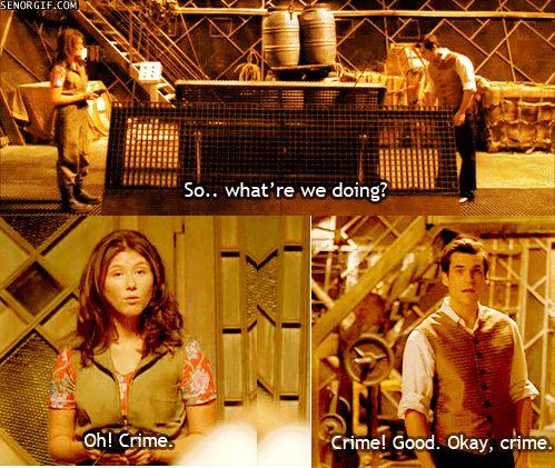 """""""So... what're we doing?"""" - """"Oh! Crime."""" - """"Crime! Good. Okay, crime."""" Kaylee and Simon Firefly"""