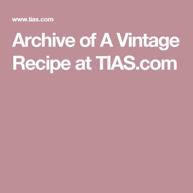 Archive of A Vintage Recipe at TIAS.com