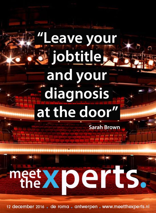 """Leave your jobtitle and your diagnosis at the door."" - Sarah Brown"