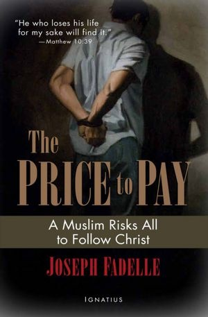 BARNES & NOBLE | The Price to Pay: A Muslim Risks All to Follow Christ by Joseph Fadelle, Ignatius Press | NOOK Book (eBook), Hardcover