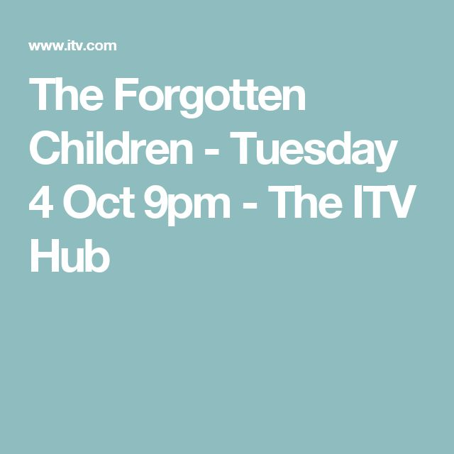 The Forgotten Children - Tuesday 4 Oct 9pm - The ITV Hub