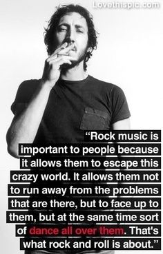 Pete Townshend quote. (I'm only pinning for the quote, I'm not liking the pic of him smoking tho)