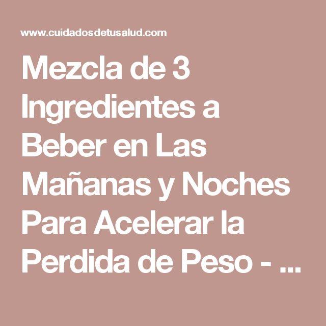 Mezcla de 3 Ingredientes a Beber en Las Mañanas y Noches Para Acelerar la Perdida de Peso - Cuidadosdetusalud