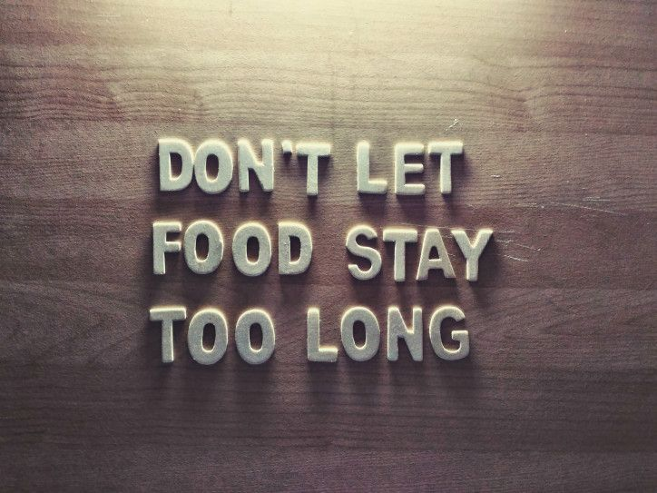 DON'T LET FOOD STAY TOO LONG